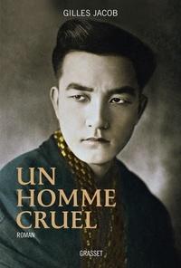 Gilles Jacob - Un homme cruel - roman.