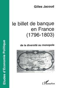 Gilles Jacoud - Le billet de banque en France, 1796-1803 - De la diversité au monopole.