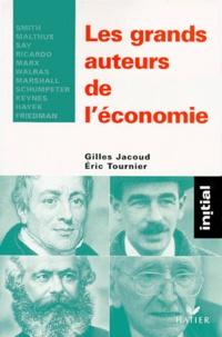 Gilles Jacoud et Eric Tournier - Les grands auteurs de l'économie - Smith, Malthus, Say, Ricardo, Marx, Walras, Marshall, Schumpeter, Keynes, Hayek, Friedman.