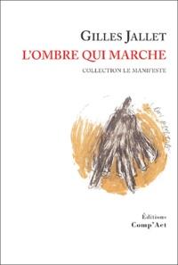 Gilles Jallet - L'ombre qui marche.