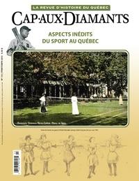 Gilles Janson et Roger Boileau - Cap-aux-Diamants. No. 113, Printemps 2013 - Aspects inédits du sport au Québec.