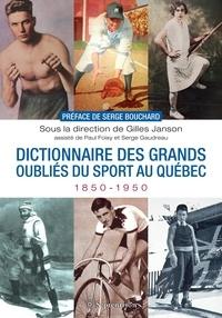Gilles Janson - Dictionnaire des grands oubliés du sport au Québec, 1850-1950.