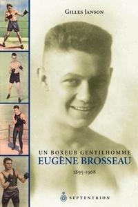 Gilles Janson - Eugène Brosseau - Un boxeur gentilhomme, 1895-1968.