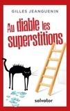 Gilles Jeanguenin - Au diable les supersitions.