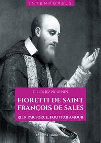 Gilles Jeanguenin - Fioretti de saint François de Sales - Rien par force, tout par amour.