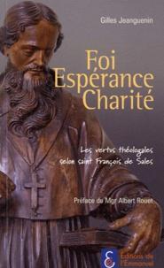 Gilles Jeanguenin - Foi, espérance, charité - Les vertus théologales selon saint François de Sales.