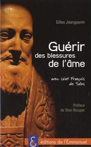 Gilles Jeanguenin - Guérir des blessures de l'âme - Avec St Francois de Sales.