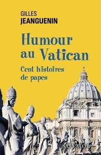 Gilles Jeanguenin - Humour au Vatican - Cent histoires de papes.