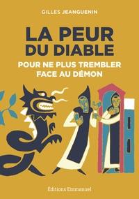 Gilles Jeanguenin - La peur du diable - Pour ne plus trembler face au démon.