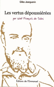 Gilles Jeanguenin - Les vertus dépoussiérées par saint François de Sales.