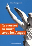 Gilles Jeanguenin - Traverser la mort avec les anges.