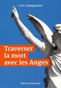 Traverser la mort avec les anges - Gilles Jeanguenin |