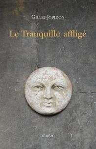 Gilles Jobidon - Le Tranquille affligé.