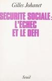 Gilles Johanet - La Sécurité sociale : l'échec et le défi.