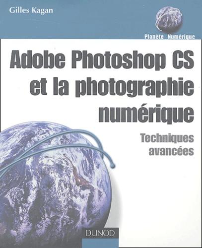 Gilles Kagan - Adobe Photoshop CS et la photographie numérique - Techniques avancées.