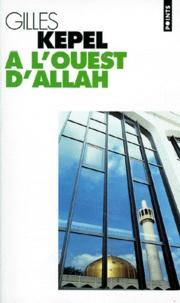 Gilles Kepel - A l'ouest d'Allah.