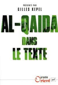 Gilles Kepel et Jean-Pierre Milelli - Al-Qaida dans le texte - Ecrits d'Oussama ben Laden, Abdallah Azzam, Ayman al-Zawahiri et Abou Moussab al-Zarqawi.