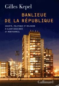 Gilles Kepel - Banlieue de la République - Société, politique et religion à Clichy-sous-Bois et Montfermeil.