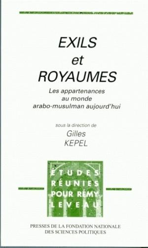 Gilles Kepel - Exils et Royaumes - Les appartenances au monde arabo-musulman aujourd'hui, études réunies pour Rémy Leveau.