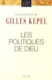 Gilles Kepel - Les politiques de Dieu.