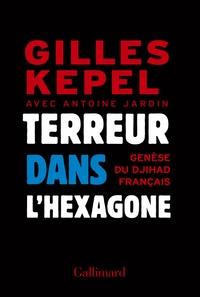 Terreur dans l'Hexagone- Genèse du djihad français - Gilles Kepel |