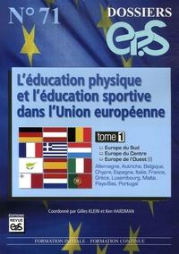 Gilles Klein et Ken Hardman - L'éducation physique et l'éducation sportive dans l'Union européenne - Tome 1, Europe du Sud, Europe du Centre, Europe de l'Ouest (I).