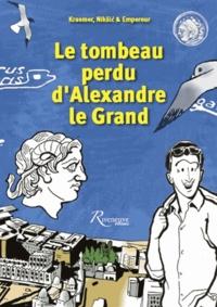 Gilles Kraemer et Damir Niksic - Le tombeau perdu d'Alexandre le Grand.