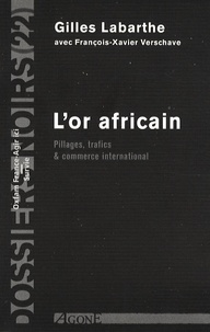 Gilles Labarthe - L'Or africain - Pillages, trafics & commerce intrenational.