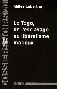 Gilles Labarthe - Le Togo, de l'esclavage au libéralisme mafieux.