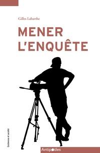 Gilles Labarthe - Mener l'enquête - Arts de faire, stratégies et tactiques d'investigation de journalistes.