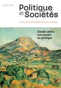 Gilles Labelle et Antoine Bilodeau - Politique et Sociétés  : Politique et Sociétés. Vol. 34 No. 1,  2015 - Claude Lefort: une pensée du politique.