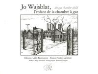 Gilles Lambert et Alec Borenstein - Jo Wajsblat, l'enfant de la chambre à gaz - Jo Wajsblat, the gas chamber child - Edition bilingue français-anglais.