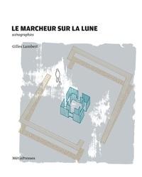 Gilles Lambert - Le marcheur sur la lune - Scénographies.