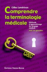 Gilles Landrivon - Comprendre la terminologie médicale. - Méthode d'apprentissage du langage médical.