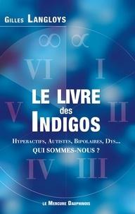 Gilles Langloys - Le Livre des Indigos - (Hyperactifs, Autistes, Bipolaires, Dys...). Qui sommes-nous ?.