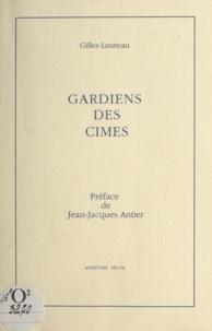 Gilles Lanneau et Jean-Jacques Antier - Gardiens des cimes.