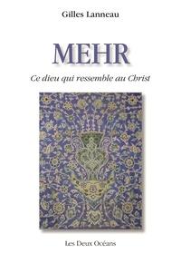 Gilles Lanneau - Mehr - Ce Dieu qui ressemblait au Christ.