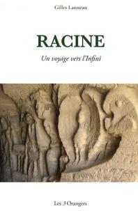 Gilles Lanneau - Racine - Un voyage vers l'infini.