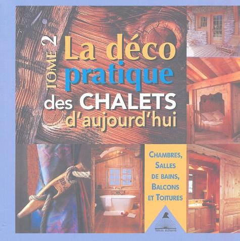 Gilles Lansard et Frédérique Letourneux - La déco pratique des chalets d'aujourd'hui - Tome 2, Chambres, salles de bains, balcons et toitures.