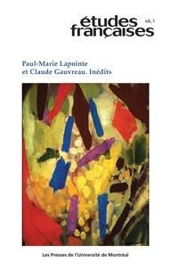 Gilles Lapointe et Pierre Nepveu - Etudes françaises  : Études françaises. Vol. 48 No. 1,  2012 - Paul-Marie Lapointe et Claude Gauvreau. Inédits.