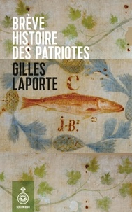 Gilles Laporte - Brève histoire des patriotes.
