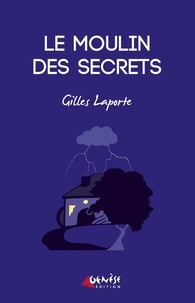 Gilles Laporte - Le moulin des secrets.