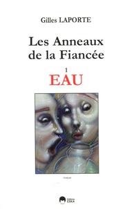 Gilles Laporte - Les Anneaux de la Fiancée Tome 1 : Eau.
