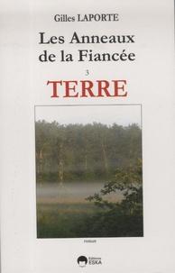 Gilles Laporte - Les Anneaux de la Fiancée - Tome 3, Terre.