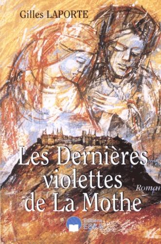 Gilles Laporte - Les dernières violettes de La Mothe.
