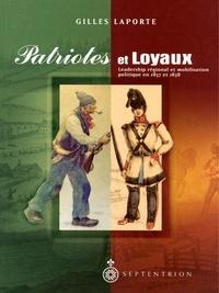 Gilles Laporte - Patriotes et Loyaux - Leadership régional et mobilisation politique en 1837 et 1838.