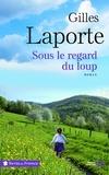 Gilles Laporte - Sous le regard du loup.