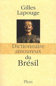 Gilles Lapouge - Dictionnaire amoureux du Brésil.