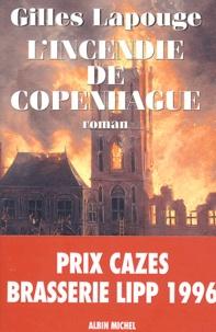 Gilles Lapouge - L'incendie de Copenhague.