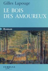 Gilles Lapouge - Le bois des amoureux.